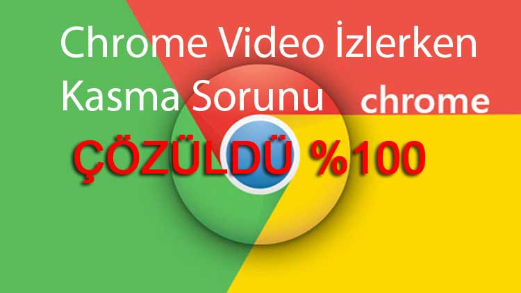 Chrome video izlerken kasma sorunu