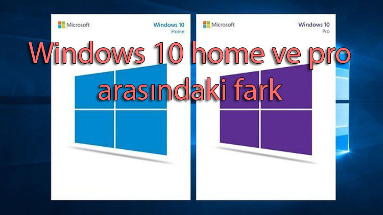 windows 10 home ve pro arasindaki fark